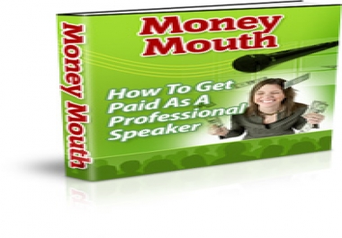 Give You Money Mouth: How to Get Paid as a Professional Speaker.