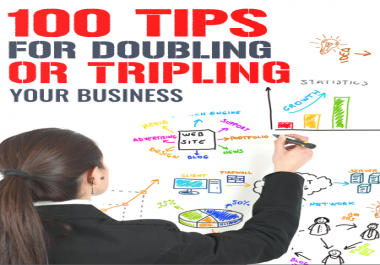 instantly give you 100 Tips for Doubling or Tripling Your Business