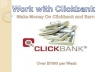 give you a proven Guidance on How to Work with Clickbank and Make Money over $100k per Month